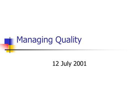 Managing Quality 12 July 2001. Introduction What: quality in operations management Where: Quality affects all goods and services Why: Customers demand.