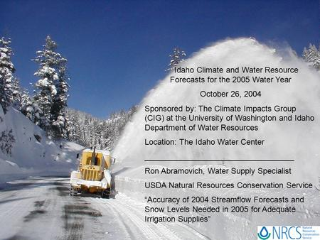Idaho Climate and Water Resource Forecasts for the 2005 Water Year October 26, 2004 Sponsored by: The Climate Impacts Group (CIG) at the University of.