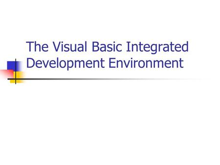 The Visual Basic Integrated Development Environment.