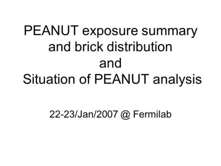 PEANUT exposure summary and brick distribution and Situation of PEANUT analysis Fermilab.