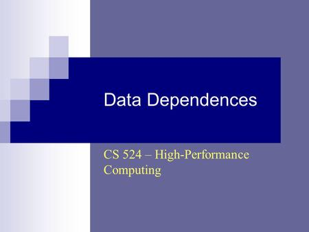Data Dependences CS 524 – High-Performance Computing.