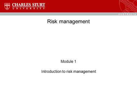 Risk management Module 1 Introduction to risk management.