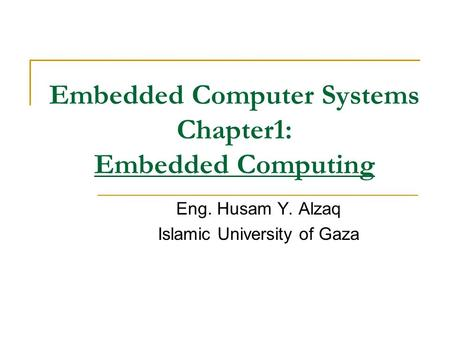 Embedded Computer Systems Chapter1: Embedded Computing Eng. Husam Y. Alzaq Islamic University of Gaza.
