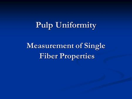 Pulp Uniformity Measurement of Single Fiber Properties.