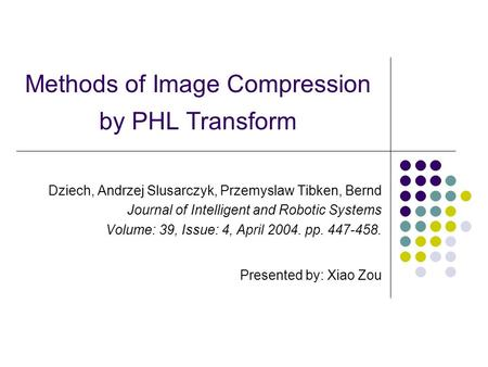 Methods of Image Compression by PHL Transform Dziech, Andrzej Slusarczyk, Przemyslaw Tibken, Bernd Journal of Intelligent and Robotic Systems Volume: 39,