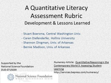 A Quantitative Literacy Assessment Rubric Development & Lessons Learned - Stuart Boersma, Central Washington Univ. - Caren Diefenderfer, Hollins University.
