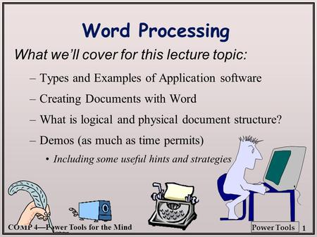 COMP 4—Power Tools for the Mind 1 Power Tools Word Processing What we'll cover for this lecture topic: –Types and Examples of Application software –Creating.
