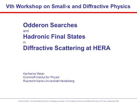 Karlheinz Meier - Kirchhof-Institut für Physik - Heidelberg University - Vth Workshop on Small-x and Diffractive Physics - Fermilab - September 2002 Odderon.
