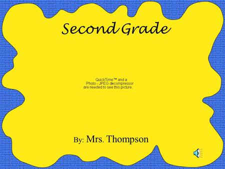 Second Grade By: Mrs. Thompson. Math: We are using the Everyday Math series. With this new series there is a lot of group work and oral work. The skills.