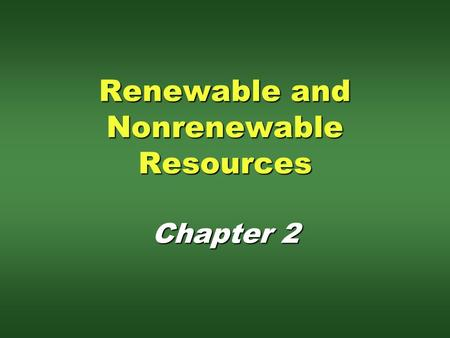 Renewable and Nonrenewable Resources Chapter 2