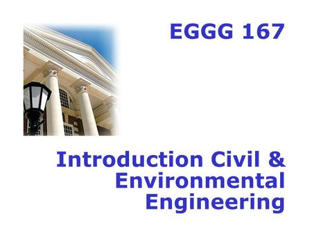 EGGG 167 Introduction Civil & Environmental Engineering.