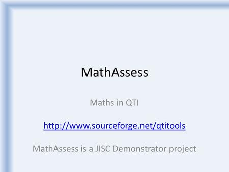 MathAssess Maths in QTI  MathAssess is a JISC Demonstrator project.