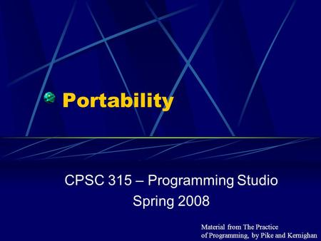Portability CPSC 315 – Programming Studio Spring 2008 Material from The Practice of Programming, by Pike and Kernighan.