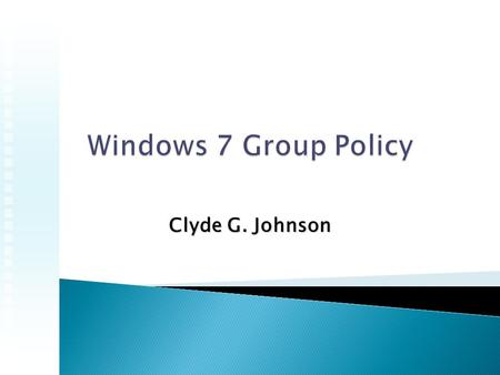 Clyde G. Johnson.  Test Environment  Tools of the trade  Demo  Central Store  Show  Group Policy Spreadsheets  Demo  Planning and Deployment.