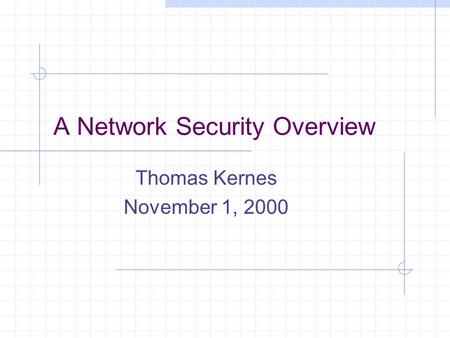 A Network Security Overview Thomas Kernes November 1, 2000.