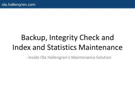 Backup, Integrity Check and Index and Statistics Maintenance