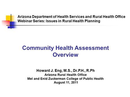 Arizona Department of Health Services and Rural Health Office Webinar Series: Issues in Rural Health Planning Community Health Assessment Overview Howard.
