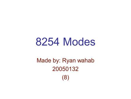 8254 Modes Made by: Ryan wahab 20050132 (8). 8254 Modes Gate is low the count will be paused Gate is high Will continue counting Mode 0: An events counter.