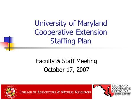 University of Maryland Cooperative Extension Staffing Plan Faculty & Staff Meeting October 17, 2007.