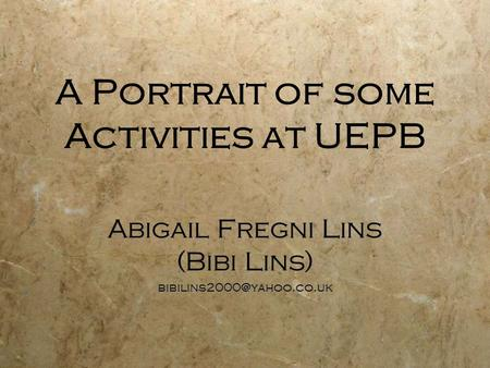 A Portrait of some Activities at UEPB Abigail Fregni Lins (Bibi Lins) Abigail Fregni Lins (Bibi Lins)