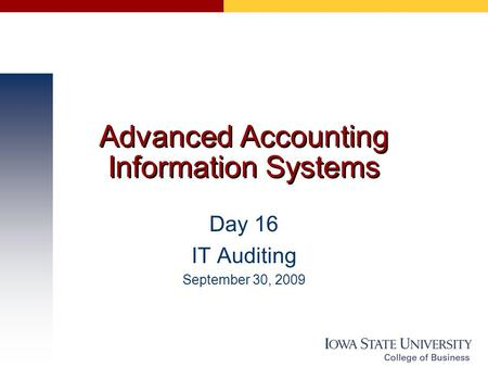 Advanced Accounting Information Systems Day 16 IT Auditing September 30, 2009.