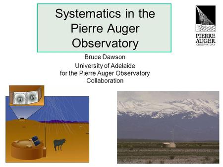 Systematics in the Pierre Auger Observatory Bruce Dawson University of Adelaide for the Pierre Auger Observatory Collaboration.