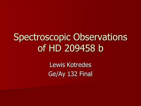 Spectroscopic Observations of HD 209458 b Lewis Kotredes Ge/Ay 132 Final.