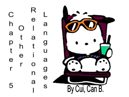 Chapter 5 Other Relational Languages By Cui, Can B.