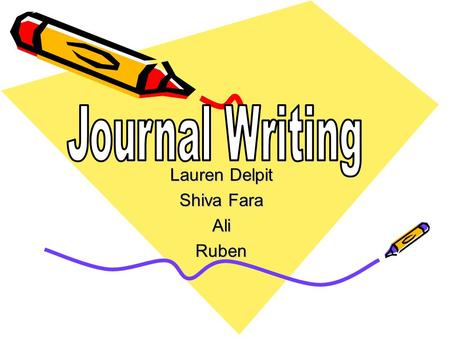 Lauren Delpit Shiva Fara AliRuben. Journal Writing A series of written passages that document the personal events, thoughts, feelings, memories and perceptions.