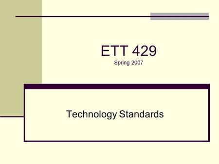 ETT 429 Spring 2007 Technology Standards. NETS-T Background International Society for Technology in Education (ISTE) created National Educational Technology.