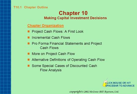 T10.1 Chapter Outline Chapter 10 Making Capital Investment Decisions Chapter Organization Project Cash Flows: A First Look Incremental Cash Flows Pro Forma.