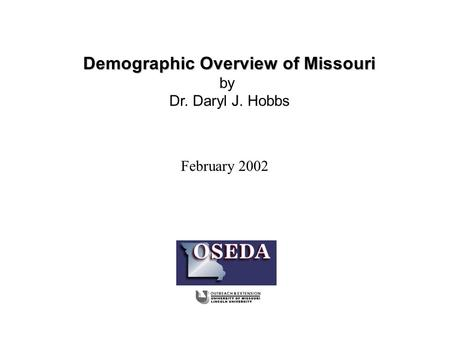 February 2002 Demographic Overview of Missouri by Dr. Daryl J. Hobbs.