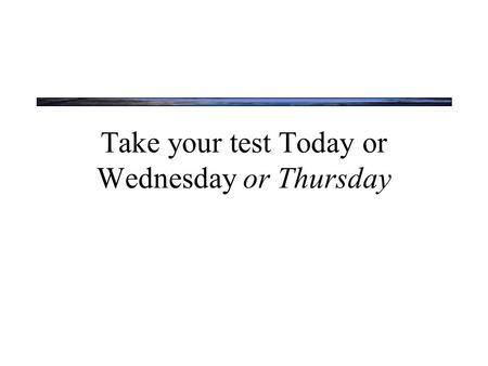 Take your test Today or Wednesday or Thursday. We start studying attention today for more about attention, see either Sensation and Perception, or Cognitive.