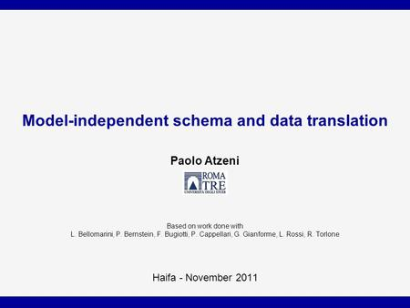 Model-independent schema and data translation Paolo Atzeni Based on work done with L. Bellomarini, P. Bernstein, F. Bugiotti, P. Cappellari, G. Gianforme,