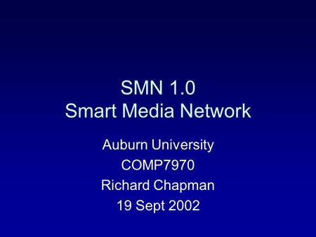 SMN 1.0 Smart Media Network Auburn University COMP7970 Richard Chapman 19 Sept 2002.