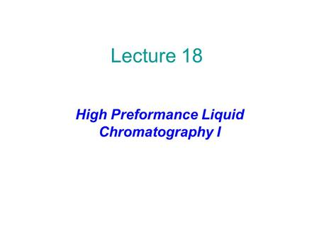 Lecture 18 High Preformance Liquid Chromatography I.