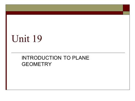Unit 19 INTRODUCTION TO PLANE GEOMETRY. 2 GEOMETRY DEFINED  Plane geometry deals with points, lines, and various figures that are made of combinations.