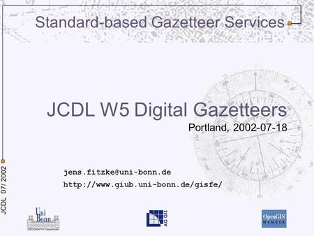 JCDL 07/ 2002 JCDL W5 Digital Gazetteers Portland, 2002-07-18  Standard-based Gazetteer Services.