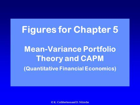 © K. Cuthbertson and D. Nitzsche Figures for Chapter 5 Mean-Variance Portfolio Theory and CAPM (Quantitative Financial Economics)