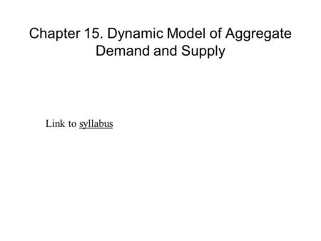 Chapter 15. Dynamic Model of Aggregate Demand and Supply