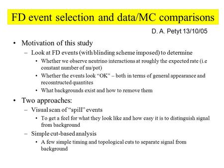 FD event selection and data/MC comparisons Motivation of this study –Look at FD events (with blinding scheme imposed) to determine Whether we observe neutrino.