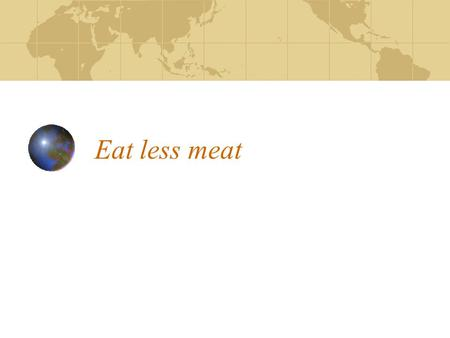 Eat less meat. Land for 1kg of Protein Beef 245 sq m Pork 90 sq m Milk 23.5 sq m Eggs 22 sq m Chicken 14 sq m.