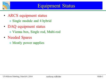Slide 1 Anthony Affolder US Silicon Meeting, March 9, 2004 Equipment Status ARCS equipment status à Single module and 4 hybrid DAQ equipment status à Vienna.