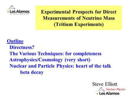 Outline Directness? The Various Techniques: for completeness Astrophysics/Cosmology (very short) Nuclear and Particle Physics: heart of the talk beta decay.