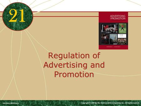 Regulation of Advertising and Promotion 21 McGraw-Hill/Irwin Copyright © 2009 by The McGraw-Hill Companies, Inc. All rights reserved.