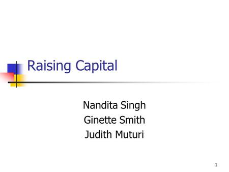 1 Raising Capital Nandita Singh Ginette Smith Judith Muturi.
