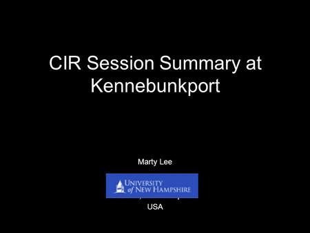 CIR Session Summary at Kennebunkport Marty Lee Durham, New Hampshire USA.
