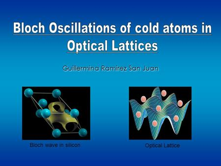 Guillermina Ramirez San Juan Bloch wave in silicon Optical Lattice.
