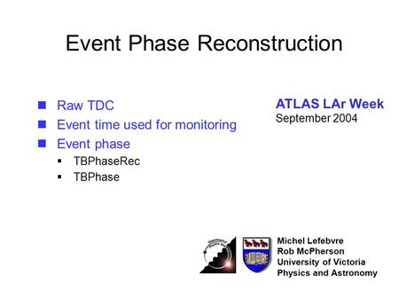 Event Phase Reconstruction Raw TDC Event time used for monitoring Event phase  TBPhaseRec  TBPhase Michel Lefebvre Rob McPherson University of Victoria.