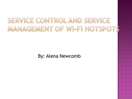 By: Alena Newcomb.  What is a WI-FI hotspot?  Wireless Local Area Network location that provides broadband Internet access.  Use of laptops, PDA, or.